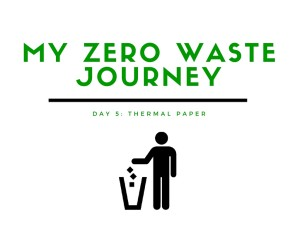 My Zero WASTE Journey: Day 5- Thermal Paper
