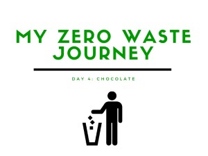 My Zero WASTE Journey: Day 4 - Chocolate