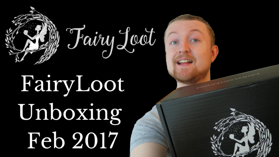 fairyloot february 2017 unboxing