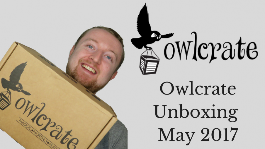 Owlcrate Unboxing May 2017 | Kieran Higgins