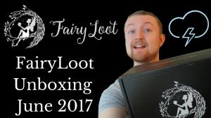 fairyloot june 2017 unboxing