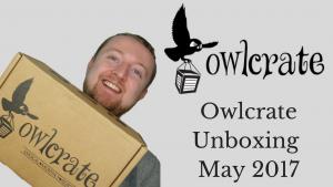 Owlcrate Unboxing May 2017 | Kieran Higgins