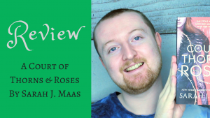 A COURT OF THORNS & ROSES REVIEW by Kieran Higgins